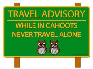 Travel Advisory Sign - While in Cahoots, Never Travel Alone